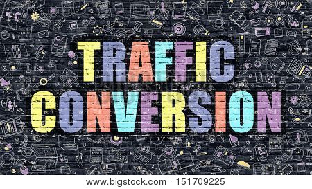 Traffic Conversion. Multicolor Inscription on Dark Brick Wall with Doodle Icons. Traffic Conversion Concept in Modern Style. Doodle Design Icons. Traffic Conversion on Dark Brickwall Background.