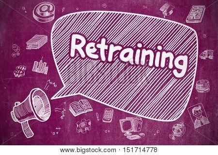 Speech Bubble with Phrase Retraining Cartoon. Illustration on Purple Chalkboard. Advertising Concept. Business Concept. Megaphone with Phrase Retraining. Hand Drawn Illustration on Purple Chalkboard.