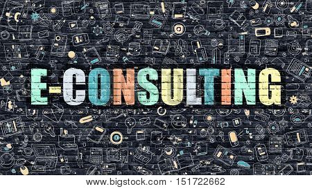 Multicolor Concept - E-Consulting on Dark Brick Wall with Doodle Icons. Modern Illustration in Doodle Style. E-Consulting Business Concept. E-Consulting on Dark Wall.