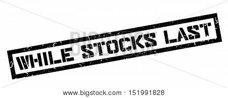 While Stocks Last Rubber Stamp