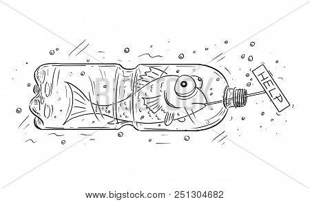 Cartoon Drawing Conceptual Illustration Of Fish Trapped In Pet Or Plastic Bottle And Holding Help Si