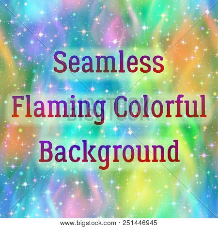 Abstract Seamless Background With Colorful Fire, Solid Wall Of Multicolored Blazing Flames And Spark