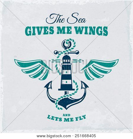 Vintage Emblem With Anchor, Lighthouse, Wings And Inspirational Quote. Nautical Banner With Grunge B