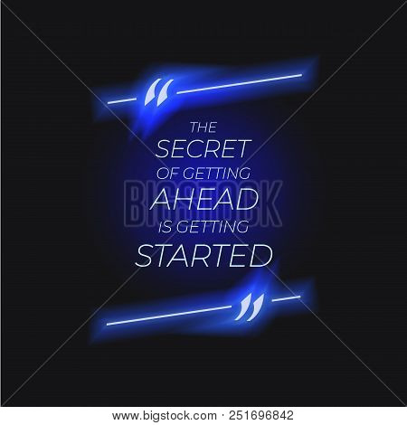 Vector Lettering, Quote Neon Box With Text: The Secret Of Getting Ahead Is Getting Started, Start Up