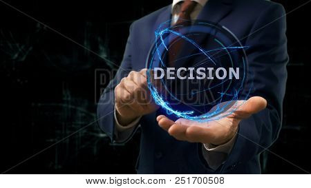 Businessman Shows Concept Hologram Decision On His Hand. Man In Business Suit With Future Technology
