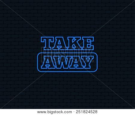 Neon Light. Take Away Sign Icon. Takeaway Food Or Coffee Drink Symbol. Glowing Graphic Design. Brick