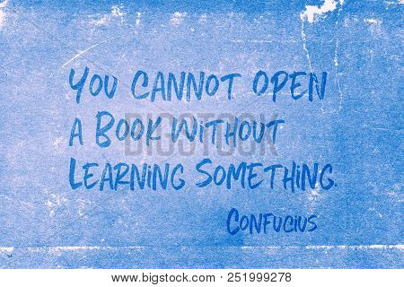 You Cannot Open A Book Without Learning Something - Ancient Chinese Philosopher Confucius Quote Prin