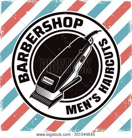 Barbershop Round Emblem, Label, Badge Or Logo With Electrical Hair Clipper Isolated Illustration Wit