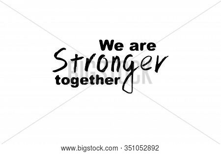 We Are Stronger Together Phrase. Hand Drawn Style.