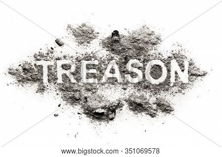 Treason Word Written In Ash, Dust Or Filth As Betrayal In Love, Marriage, Romance, Relationship Of M