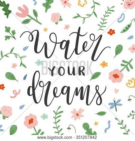 Water Your Dreams Motivational Lettering Card Decorated With Spring Flowers, Inspiration Quote, Hand