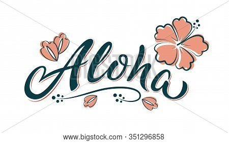 Aloha Hand Lettering Text With Hibiscus Flower. Hawaii Floral T-shirt Print. Summer Hello Phrase In