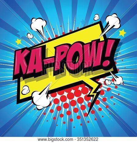 Ka-pow! Comic Speech Bubble, Cartoon. Art And Illustration Vector File.