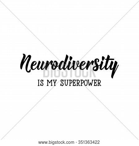 Neurodiversity Is My Superpower. Lettering. Vector Hand Drawn Motivational And Inspirational Quote.