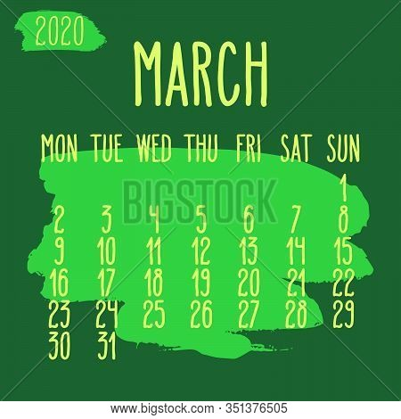 March Year 2020 Vector Monthly Calendar. Hand Drawn Paint Stroke Dark Green Artsy Design Over Backgr