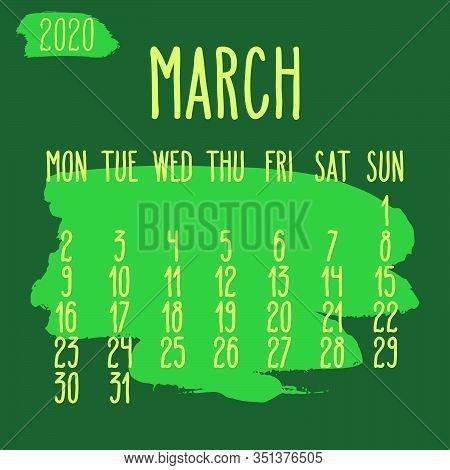 March Year 2020 Vector Monthly Calendar. Hand Drawn Paint Stroke Dark Green Artsy Design Over Backgr