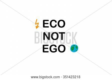 Eco Not Ego Hand Drawn Vector Illustration Text Phrase In Cartoon Comic Style Lightning Planet Earth