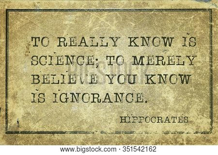 To Really Know Is Science; To Merely Believe You Know Is Ignorance - Famous Ancient Greek Physician