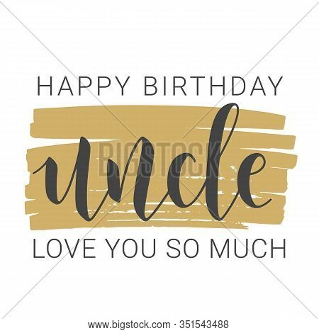 Vector Illustration. Handwritten Lettering Of Happy Birthday Uncle. Template For Banner, Greeting Ca