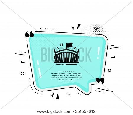 Sports Stadium Icon. Quote Speech Bubble. Arena With Flag Sign. Sport Complex Symbol. Quotation Mark
