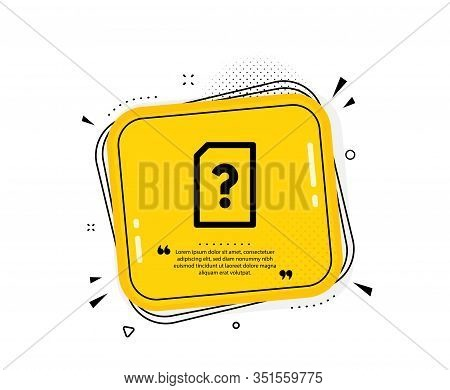 Unknown Document Icon. Quote Speech Bubble. File With Question Mark Sign. Untitled Paper Page Concep