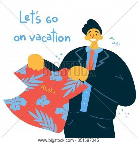 Emotional Burnout. Boss Offering A Vacation.man Holding A T Shirt With An Inscription Aloha And Enco