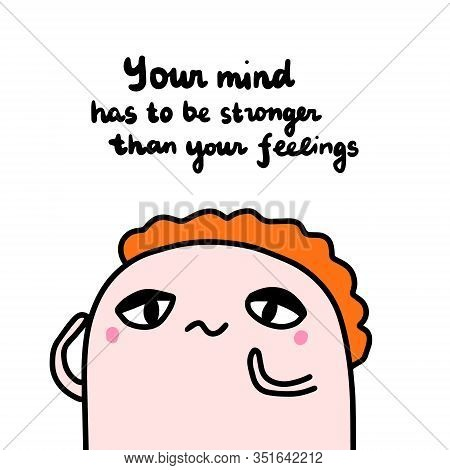 Your Mind Has To Be Stronger Than Feelings Hand Drawn Vector Illustration With Sad Man Thinking