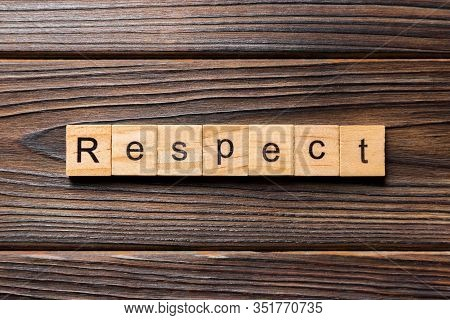 Respect Word Written On Wood Block. Respect Text On Table, Concept
