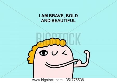 I Am Brave Bold And Beautiful Hand Drawn Vector Illustration In Cartoon Comic Style Man Touching Arm