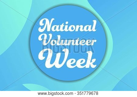 National Volunteer Appreciation Week Holiday Concept. April. Template For Background, Banner, Card,