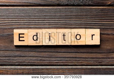 Editor Word Written On Wood Block. Editor Text On Table, Concept