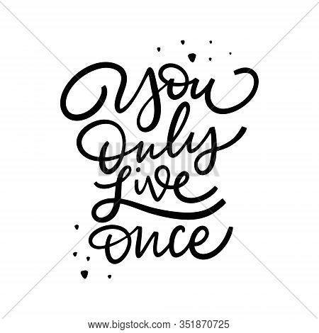 You Only Live Once. Motivation Lettering Phrase. Black Ink. Modern Calligraphy. Vector Illustration.