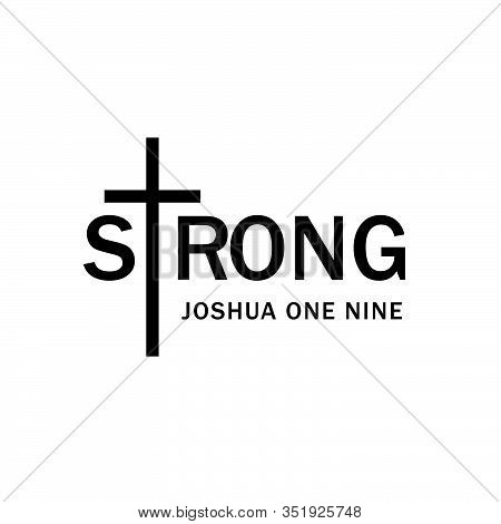 Strong, Joshua One Nine, Christian Faith, Typography For Print Or Use As Poster, Card, Flyer Or T Sh