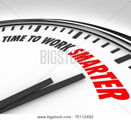Time to Work Smarter words on a clock face to illustrate the need or advice to increase productivity and efficiency in your working habits