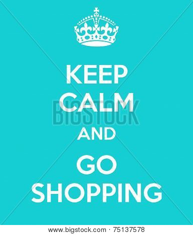 Keep Calm And Go Shopping Poster Art poster