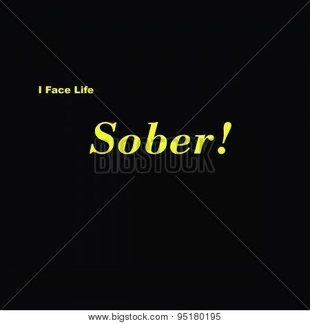 I Face Life Sober Yellow on Black