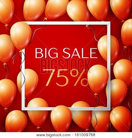 Realistic orange balloons with black ribbon in centre text Big Sale 75 percent Discounts in white square frame over red background. SALE concept for shopping, mobile devices, online shop. Vector