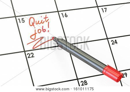 Quit Job! Date on calendar concept 3D rendering