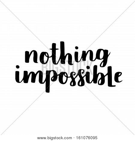 Motivational Quote - Nothing Impossible. Hand Written Brush Lettering On White Isolated Background.