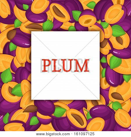 The Square frame on ripe plum background. Vector card illustration. Delicious fresh and juicy plum whole, peeled, piece of half, slice, leaves, seed. appetizing looking for packaging design food