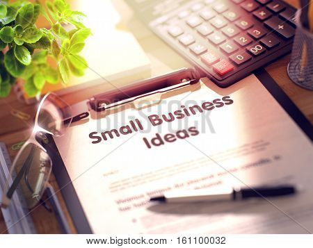 Small Business Ideas on Clipboard. Wooden Office Desk with a Lot of Business and Office Supplies on It. 3d Rendering. Toned and Blurred Illustration.