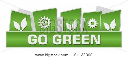 Go green concept image with text leaves and gears on green background.