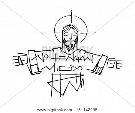 Hand drawn vector illustration or drawing of Jesus Christ and a phrase in spanish that says: No tengan miedo which means: Dont be afraid