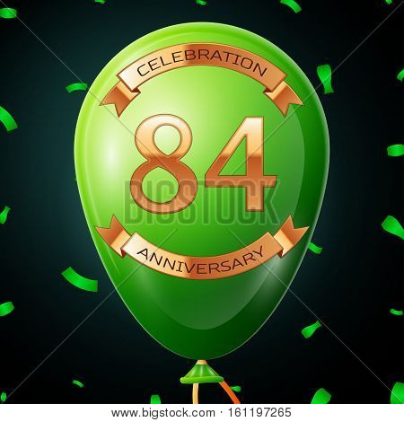 Green balloon with golden inscription eighty four years anniversary celebration and golden ribbons, confetti on black background. Vector illustration