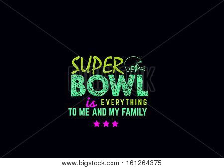 superbowl is everything to me and my family