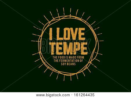 i love tempe the food is made from the fermentation of soybeans