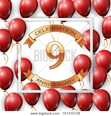 Realistic red balloons with ribbon in centre golden text nine years anniversary celebration with ribbons in white square frame over white background. Vector illustration