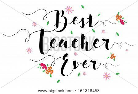 Best Teacher Ever Typographic Design Art Poster with flower accents, black on white