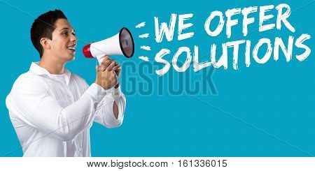 We Offer Solutions Solution For Problem Business Concept Success Help Young Man Megaphone