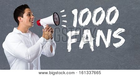 1000 Fans Likes Thousand Social Networking Media Young Man Megaphone
